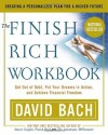 The Finish Rich Workbook: Creating a Personalized Plan for a Richer Future (Get out of debt, Put your dreams in action and achieve Financial Freedom - David Bach