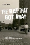 The Rat That Got Away: A Bronx Memoir - Allen Jones, Mark Naison