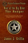 West of the Big River: The Ranger - James J. Griffin