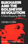 Bukharin and the Bolshevik Revolution: A Political Biography, 1888-1938 - Stephen F. Cohen