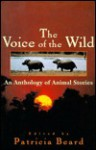 Voice of the Wild: An Anthology of Animal Stories - Patricia Beard