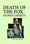 Death of the Fox: a novel about Ralegh - George Garrett