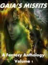Gaia's Misfits (A Fantasy Anthology) - Erica Hildebrand, Robert Lee Frazier, James S. Dorr, Dianne Arelle, Allen Kopp, Laurie Gailunas, Rob Rosen, T.J. Lantz