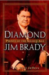 Diamond Jim Brady: Prince of the Gilded Age - H.Paul Jeffers