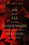 An All Consuming Passion: Origins, Modernity, and the Australian Life of Georgiana Molloy - William J. Lines