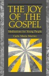 The Joy of Gospel: Meditations for Young People - Carlo Maria Martini