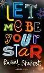 Let Me Be Your Star (Kindle Single) - Rachel Shukert