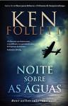 Noite Sobre as Águas - Sofia Gomes, Ken Follett
