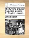 The Tunning of Elinor Rumming a Poem. by Skelton Laureat - John Skelton