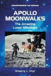 Apollo Moonwalks: The Amazing Lunar Missions - Gregory L. Vogt