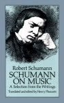 Schumann on Music: A Selection from the Writings - Robert Schumann, Henry Pleasants