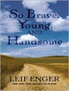 So Brave Young and Handsome - Leif Enger