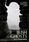 Irish Ghosts: A Ghost Hunters' Guide - Peter Underwood