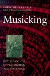 Musicking: The Meanings of Performing and Listening (Music Culture) - Christopher Small