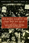 We Who Dared to Say No to War: American Antiwar Writing from 1812 to Now - Murray Polner, Thomas E. Woods Jr.