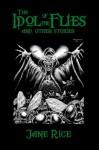 The Idol of the Flies - Jane Dixon Rice, Stefan R. Dziemianowicz, Allen Koszowski, Jim Rockhill