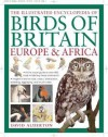 The Illustrated Encyclopedia of Birds of Britain, Europe and Africa - David Alderton