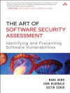 The Art of Software Security Assessment: Identifying and Preventing Software Vulnerabilities - John McDonald, Mark Down, Justin Schuh