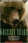 Grizzly Years: In Search of the American Wilderness - Doug Peacock