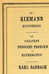 The Riemann Hypothesis: The Greatest Unsolved Problem in Mathematics - Karl Sabbagh