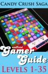 Candy Crush Saga Gamer Guide: Levels 1-35 (Candy Crush Saga Gamer Guides) - Monica Leonelle