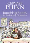 Teaching Poetry in the Primary Classroom - Gervase Phinn