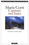 Cantare nel buio - Maria Corti