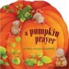 A Pumpkin Prayer - Amy Parker