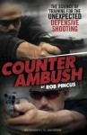 Counter Ambush: The Science of Training for the Unexpected Defensive Shooting - Rob Pincus, Betty Shonts, Dave Grossman