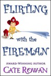 Flirting with the Fireman: A Romantic Short Story - Cate Rowan