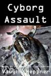 Cyborg Assault - Vaughn Heppner
