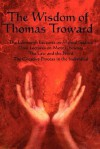 The Wisdom of Thomas Troward Vol I: The Edinburgh and Dore Lectures on Mental Science, the Law and the Word, the Creative Process in the Individual - Thomas Troward