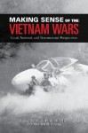 Making Sense of the Vietnam Wars: Local, National, and Transnational Perspectives (Reinterpreting History) - Mark Philip Bradley, Marilyn B. Young