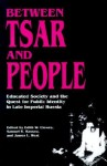 Between Tsar and People: Educated Society and the Quest for Public Identity in Late Imperial Russia - Edith W. Clowes, Samuel D. Kassow, James L.W. West III