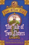 Ever After High: The Tale of Two Sisters - Shannon Hale