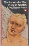 Nocturnes for the King of Naples - Edmund White