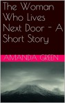 The Woman Who Lives Next Door - A Short Story (Amanda Green's Short Stories) - Amanda Green