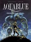 Aquablue: Czarny koral - Thierry Cailleteau, Olivier Vatine