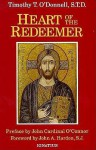 Heart of the Redeemer: An Apologia for the Contemporary and Perennial Value of the Devotion to the Sacred Heart of Jesus - Timothy Terrance O'Donnell, John Cardinal O'Connor, John A. Hardon