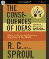 The Consequences of Ideas: Understanding the Concepts that Shaped Our World - R.C. Sproul, Sean Runnette