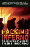 Packing Inferno: The Unmaking of a Marine - Tyler E. Boudreau, E. Boudreau Tyler