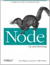 Node: Up and Running: Scalable Server-Side Code with JavaScript - Tom Hughes-Croucher, Mike Wilson
