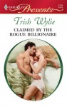 Claimed By The Rogue Billionaire - Trish Wylie