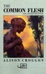 Common Flesh (UK Poetry) - Alison Croggon