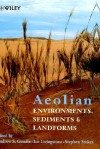 Aeolian Environments, Sediments and Landforms - Andrew S. Goudie
