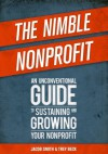 The Nimble Nonprofit: An Unconventional Guide to Sustaining and Growing Your Nonprofit - Trey Beck, Jacob Smith
