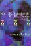 When Men Were the Only Models We Had: My Teachers Fadiman, Barzun, Trilling - Carolyn G. Heilbrun