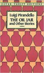 The Oil Jar and Other Stories - Luigi Pirandello, Stanley Appelbaum