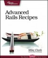 Advanced Rails Recipes - Mike Clark, Chad Fowler