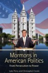 Mormons in American Politics: From Persecution to Power - Luke Perry